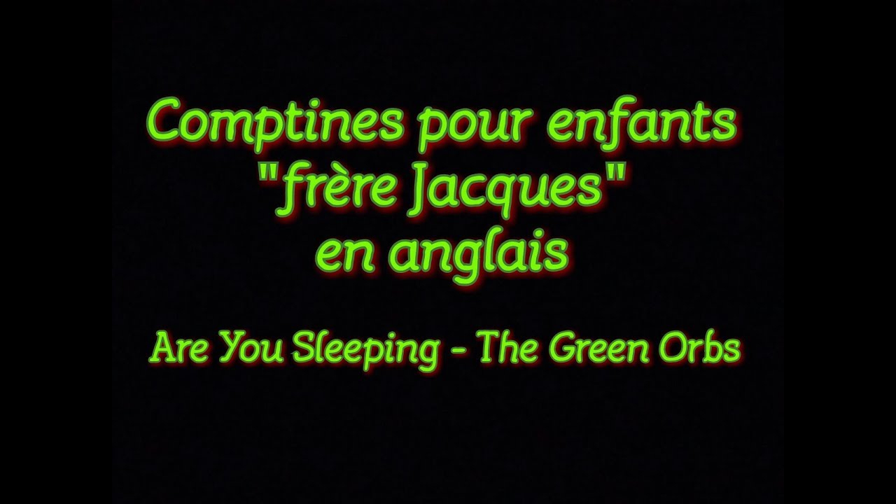 Comptines Pour Enfants Frère Jacques En Anglais [Are You Sleeping - The  Green Orbs] pour Frere Jacques Anglais