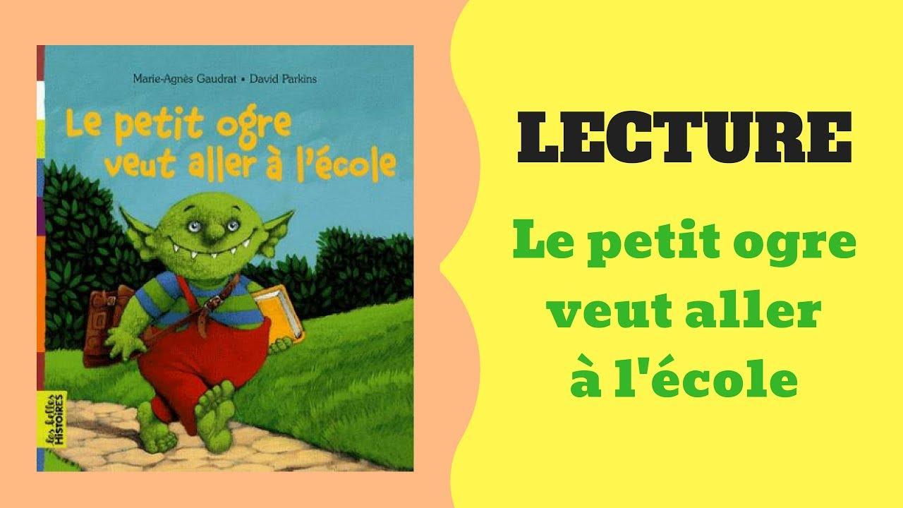 Lecture - Le Petit Ogre Veut Aller À L'école tout Le Petit Ogre Qui Voulait Apprendre À Lire