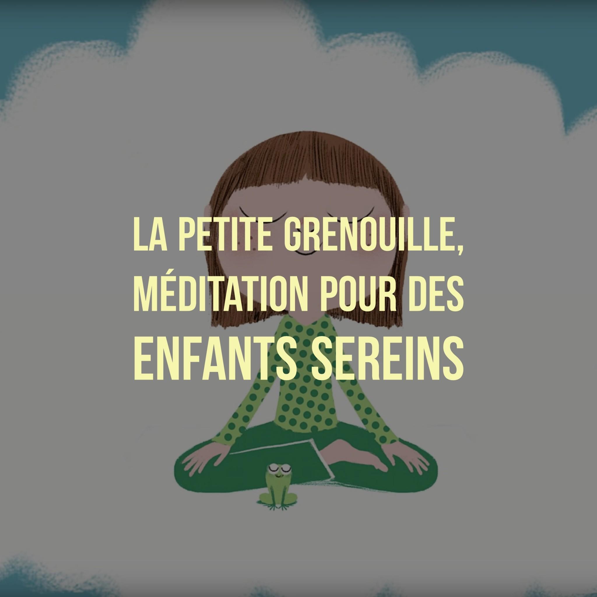 Petite Grenouille : La Méditation Pour Des Enfants Sereins avec La Grenouille Meditation