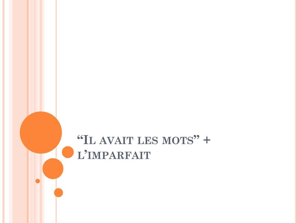 """Ppt - """"Il Avait Les Mots """" + L'imparfait Powerpoint dedans Verbe Moudre À L Imparfait"""