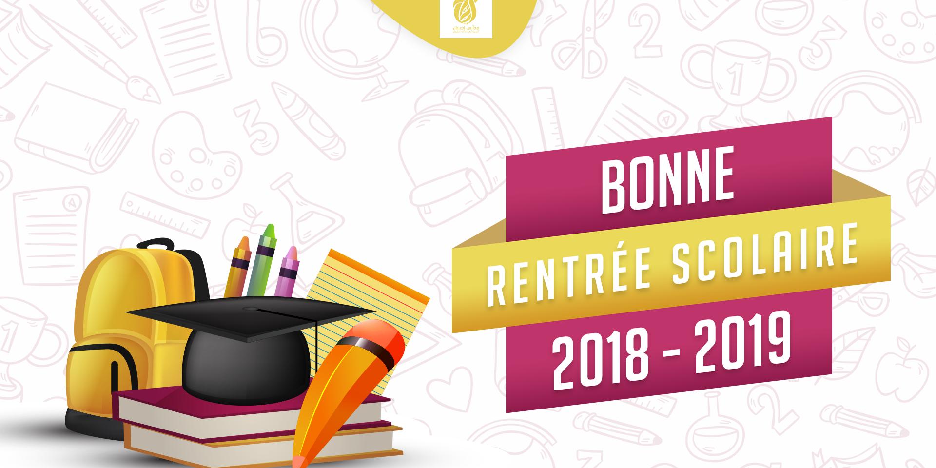 Rentrée Scolaire 2018/2019 ! – Les Écoles Ihsane intérieur Image Bonne Rentrée Des Classes