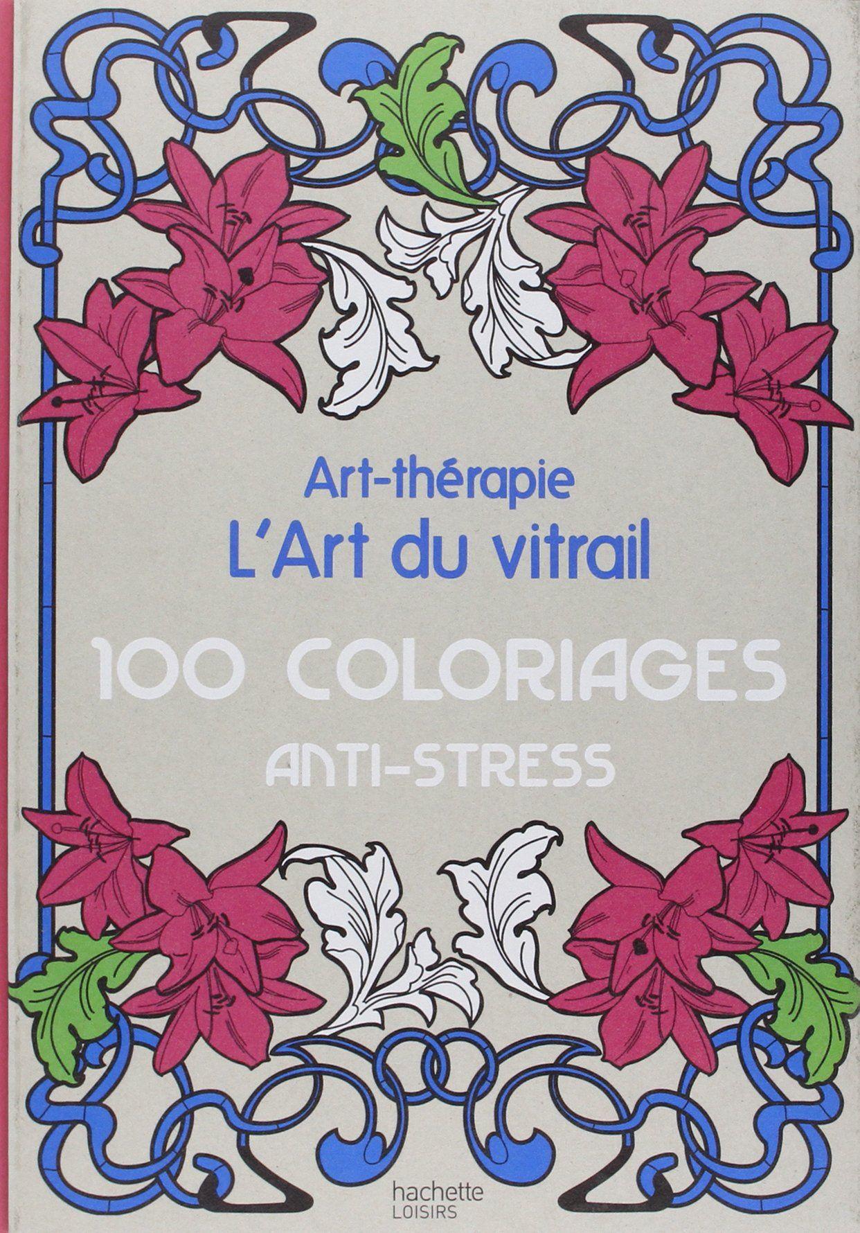 Art-Thérapie : L'Art Du Vitrail, 100 Coloriages Anti intérieur Amazon Coloriage
