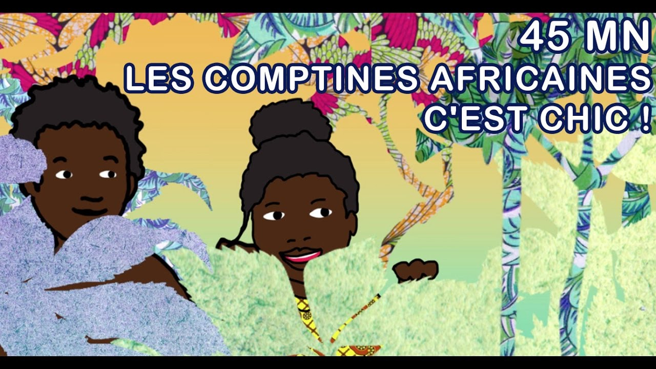 Comptines Africaines C'Est Chic ! - 45Min De Comptines pour Comptine Bb