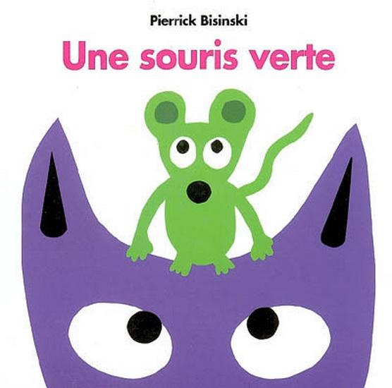 Pierrick Bisinski - Une Souris Verte - Livres Pour Bébé à Une Souri Vert